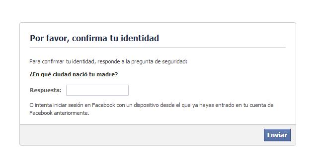 Para confirmar tu identidad responde a la pregunta de seguridad. O intenta entrar en Facebook con un dispositivo desde el que ya hayas entrado en tu cuenta de Facebook anteriormente.